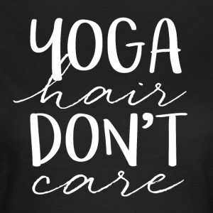 YOGA hair don't care - Frauen T-Shirt