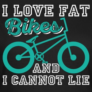 I Love Fat Bikes And I Cannot Lie - Women's T-Shirt