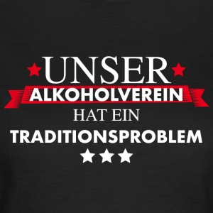Traditionsverein Alkoholproblem aus Tradition - Frauen T-Shirt