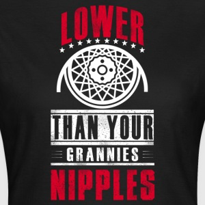 Lower than your grannies nipples - Frauen T-Shirt