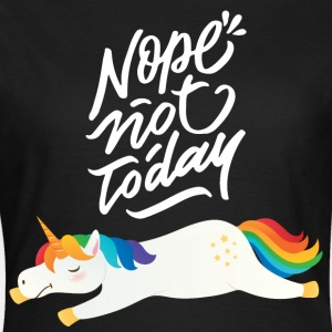 Nope Not Today - Lazy Unicorn