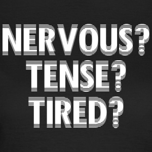 NervousTenseTired - Women's T-Shirt