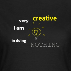 I am very creative in doing nothing - Women's T-Shirt