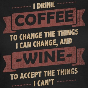 Coffee Quotes> Coffee + Wine> Change + Accept - Women's T-Shirt