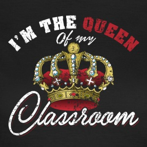 I'm the Queen of My Classroom - Women's T-Shirt