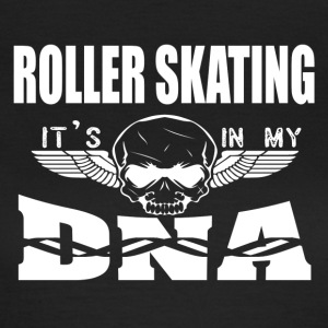 ROLLER SKATING - Es ist in meiner DNA - Frauen T-Shirt