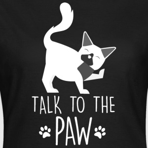 Talk to the paw - Katze - Frauen T-Shirt