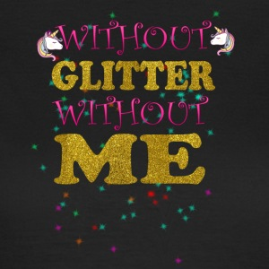 WITHOUT GLITTER WITHOUT ME - Women's T-Shirt