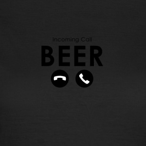 Beer - Incoming Call: Beer - Women's T-Shirt