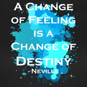 A change of feeling is a change of destiny - Women's T-Shirt