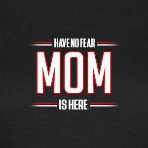 Heb Geen Vrees Mom is hier Grappige mamma Shirt - Vrouwen T-shirt