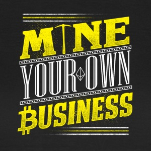 MINE your Business / BITCOIN MINER - Women's T-Shirt