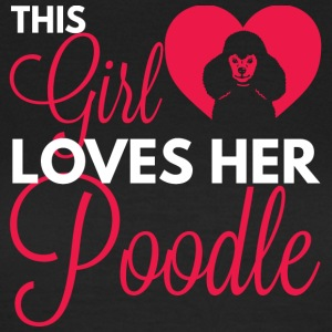 Dog / Poodle: This Girl Loves Her Poodle - Women's T-Shirt