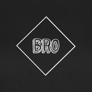 Bro - T-Shirt & Hoody - Women's T-Shirt