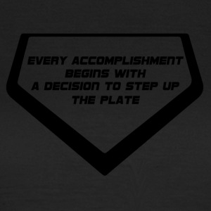 Baseball: Every Accomplishment begins with a - Frauen T-Shirt