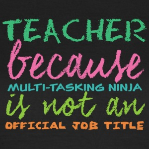 Teacher / School: Teacher because of multi-tasking - Women's T-Shirt