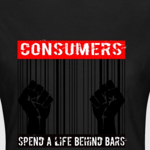 Consumers spend a life behind bars - Women's T-Shirt