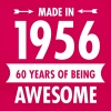 Made In 1956 . 60 Years Of Being Awesome - Vrouwen T-shirt