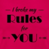 I broke my rules for you - Women's T-Shirt