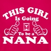 This Girl Is Going To Be A Nana - Women's T-Shirt