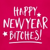 Happy New Year Bitches - Frauen T-Shirt