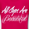 All Cops are Beautiful - Frauen T-Shirt