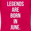 Legends are born in June - Vrouwen T-shirt