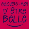 excuse moi etre belle citation - T-shirt Femme