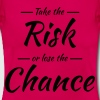 Take the risk or lose the chance - Frauen T-Shirt