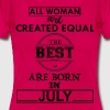 THE BEST ARE BORN IN JULY - Women's T-Shirt