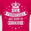 11 Real Princesses are born in November Princess - Frauen T-Shirt