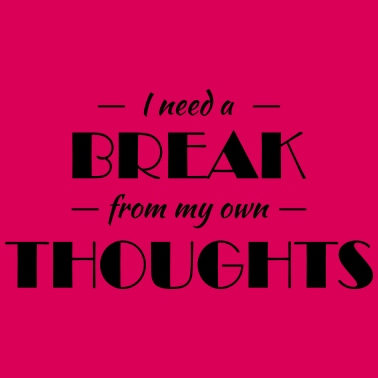 I Need A Break From My Own Thoughts Vrouwen T Shirt Spreadshirt