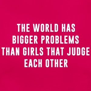 The World has bigger problems than girls that ....