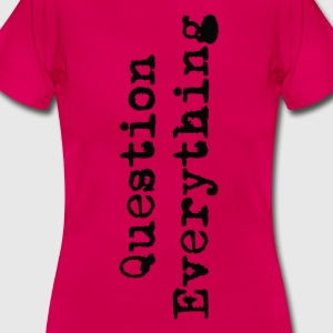 Hinterfrage alles - Frauen T-Shirt