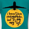Haven't Been Everywhere Quote - Vrouwen T-shirt