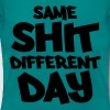 Same shit, different day - T-shirt Femme