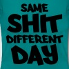 Same shit, different day - Women's T-Shirt