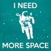 I NEED MORE SPACE - Women's T-Shirt