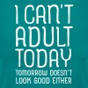 I Can't Adult Today... - Vrouwen T-shirt