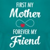 First My Mother - Forever My Friend - Women's T-Shirt