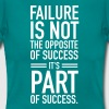 Faillure Is Not The Opposite Of Success... - T-shirt Femme