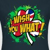 I WISH YOU WHAT! - Frauen T-Shirt