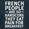 French People Are So Hardcore... - Women's T-Shirt