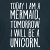 Today I Am A Mermaid, Tomorrow I Will Be A Unicorn - Frauen T-Shirt