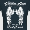 My Best Friend Is My Guardian Angel - Women's T-Shirt