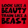 Look like a beauty, train like a beast - Vrouwen T-shirt