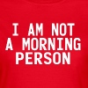 I'm not a morning person - Camiseta mujer