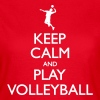 Keep Calm play Volleyball - Women's T-Shirt