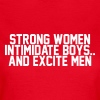 Strong women intimidate boys.. and excite men - Women's T-Shirt