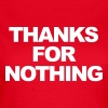 Thanks for nothing - Women's T-Shirt